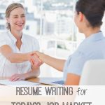 Resume Writing for Today's Job Market - Six Things You Need to Know