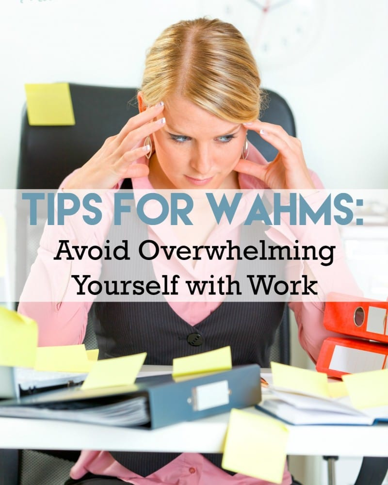 Tips for WAHMs: Avoid Overwhelming Yourself with Work