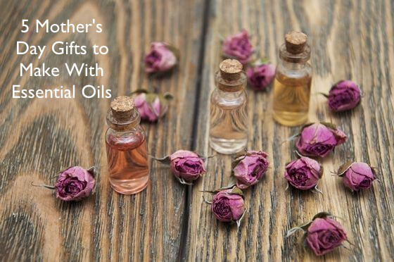 5 Mother's Day Gifts to make with Essential Oils