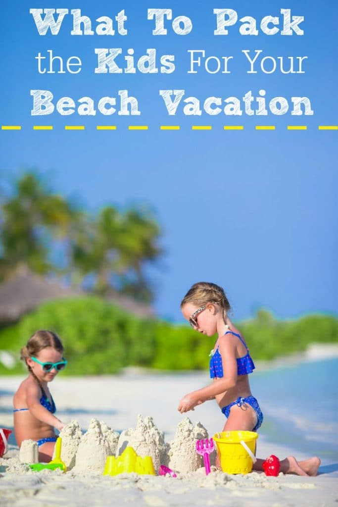 what to pack the kids for your beach vacation