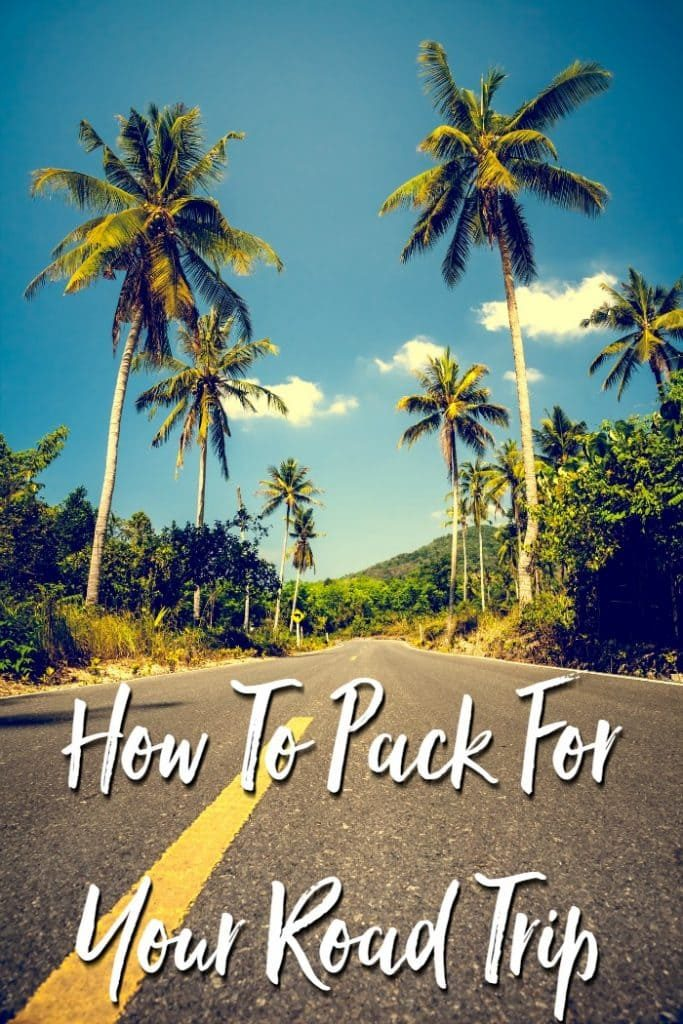How To Pack For Your Road Trip