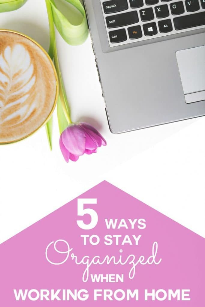5 Ways To Stay Organized when Working From Home