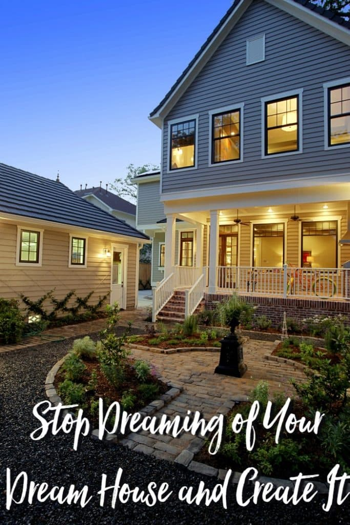 Stop dreaming of your dream house and create it moments for Create your dream house